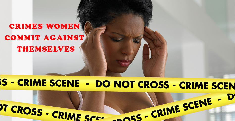 CRIMES WOMEN COMMIT AGAINST THEMSELVES