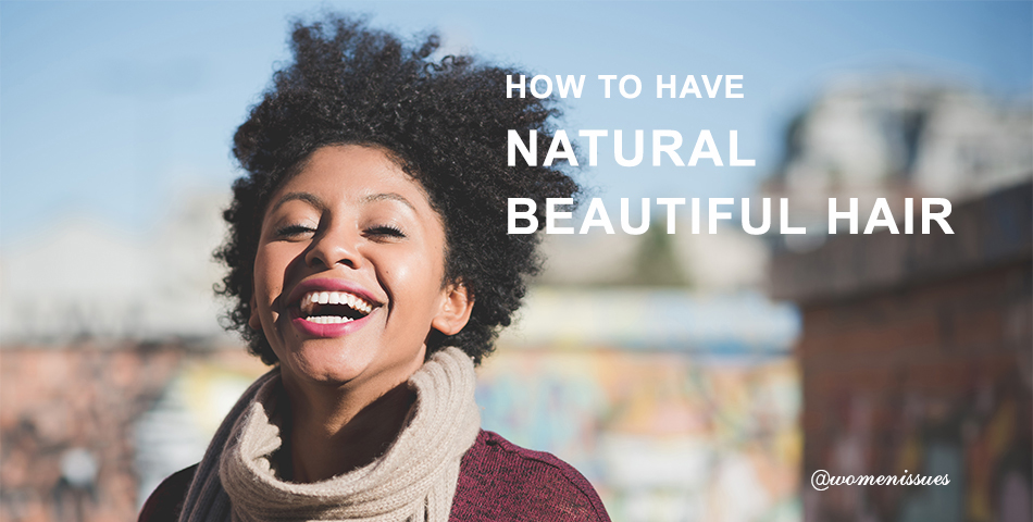 HOW TO HAVE NATURAL BEAUTIFUL HAIR