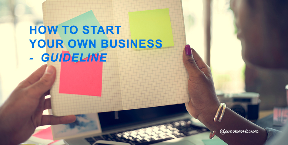 HOW TO START YOUR OWN BUSINESS  –  GUIDELINE
