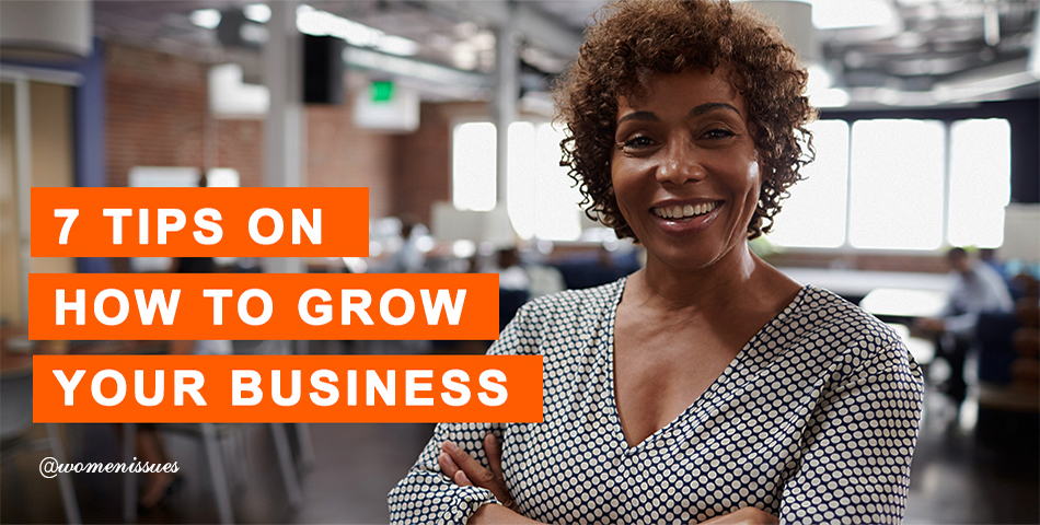 7 TIPS ON HOW TO GROW YOUR BUSINESS