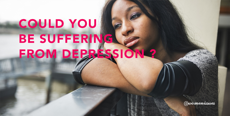 COULD YOU BE SUFFERING FROM DEPRESSION ? - Women Issues