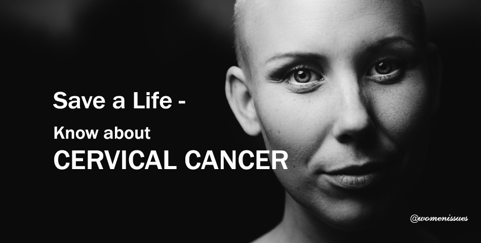 Save a Life – Know about CERVICAL CANCER