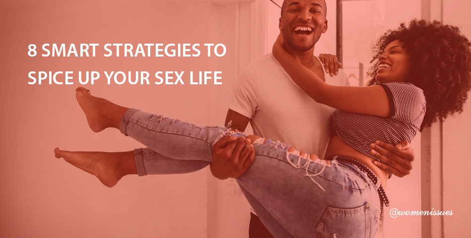8 SMART STRATEGIES TO SPICE UP YOUR SEX LIFE