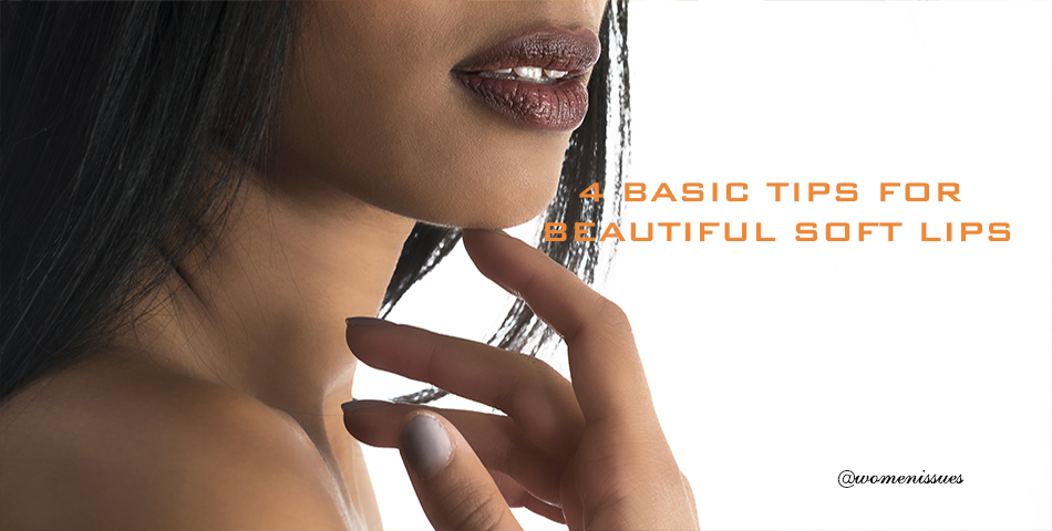 4 BASIC TIPS FOR BEAUTIFUL SOFT LIPS - Womenissues