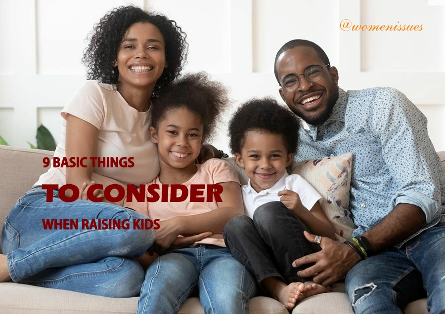 9 Basic Things To Consider When Raising Kids