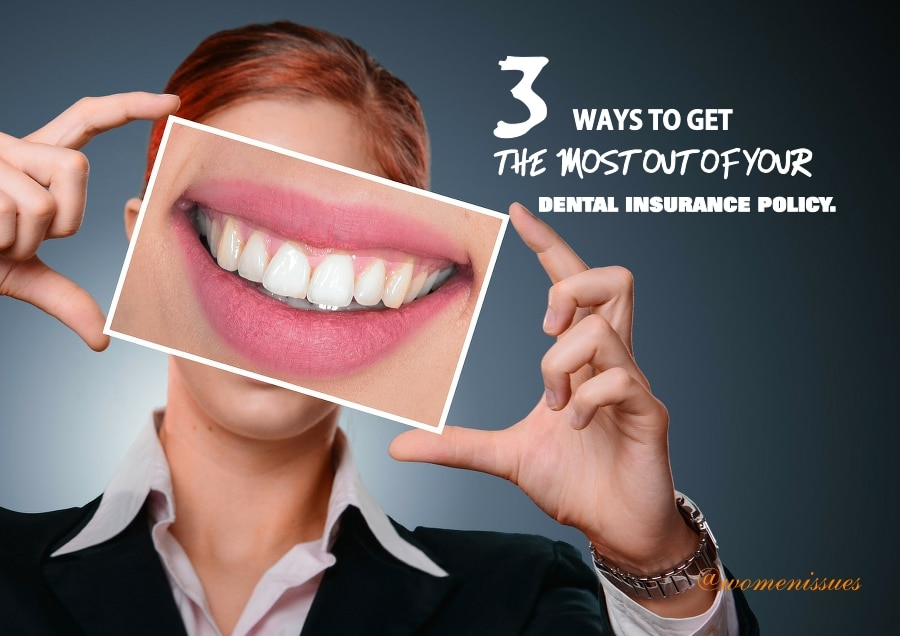 3 Ways to Get the Most out of Your Dental Insurance Policy